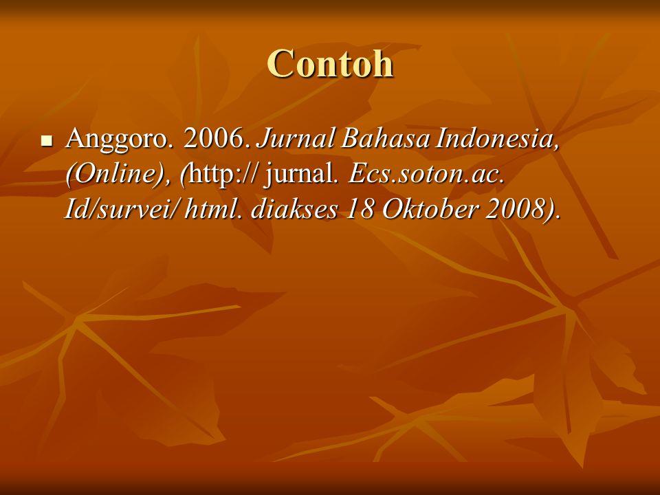 Contoh Anggoro. 2006. Jurnal Bahasa Indonesia, (Online), (http:// jurnal.