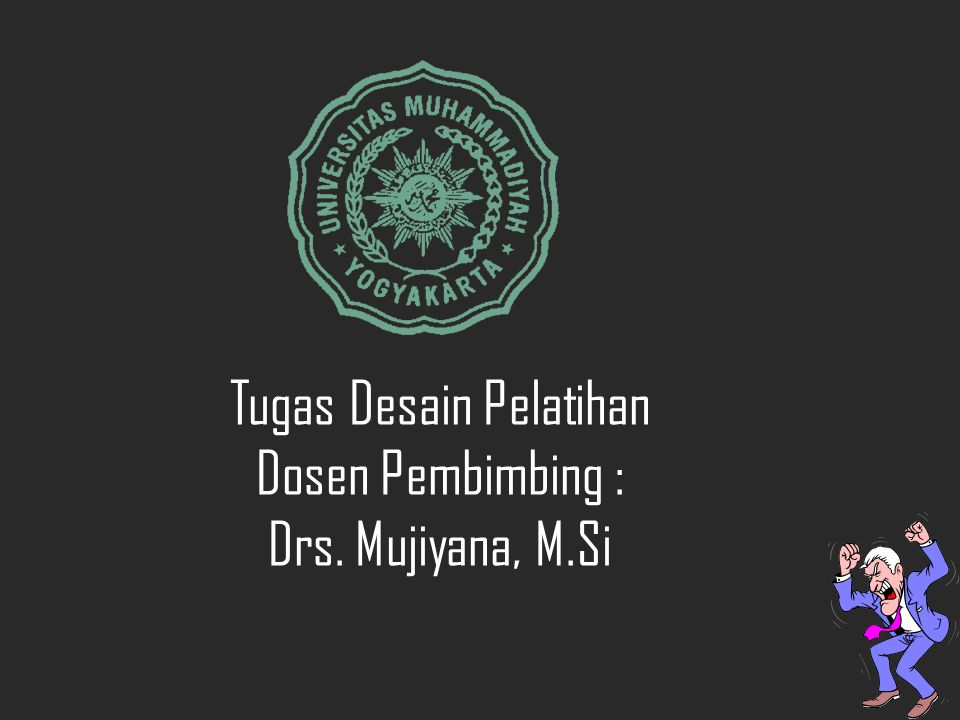Tugas Desain Pelatihan Dosen Pembimbing : Drs. Mujiyana, M.Si