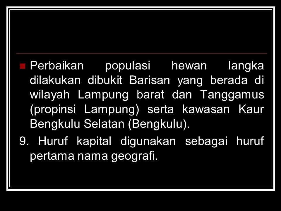 Perbaikan populasi hewan langka dilakukan dibukit Barisan yang berada di wilayah Lampung barat dan Tanggamus (propinsi Lampung) serta kawasan Kaur Bengkulu Selatan (Bengkulu).