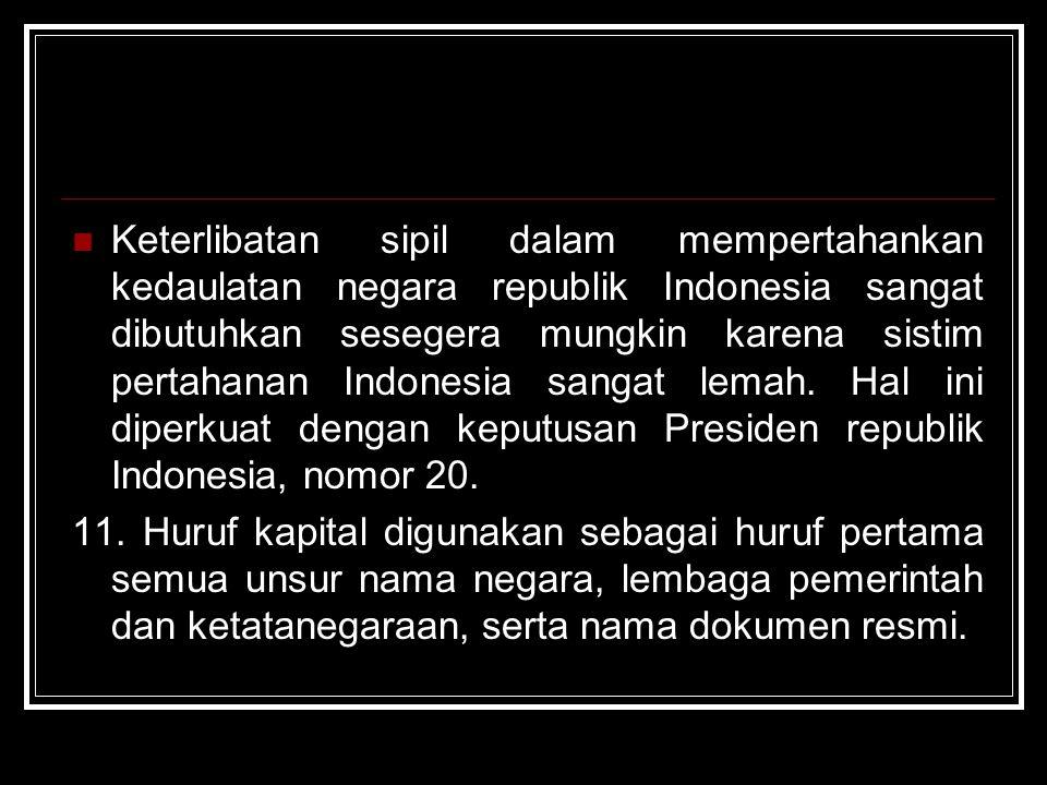 Keterlibatan sipil dalam mempertahankan kedaulatan negara republik Indonesia sangat dibutuhkan sesegera mungkin karena sistim pertahanan Indonesia sangat lemah. Hal ini diperkuat dengan keputusan Presiden republik Indonesia, nomor 20.