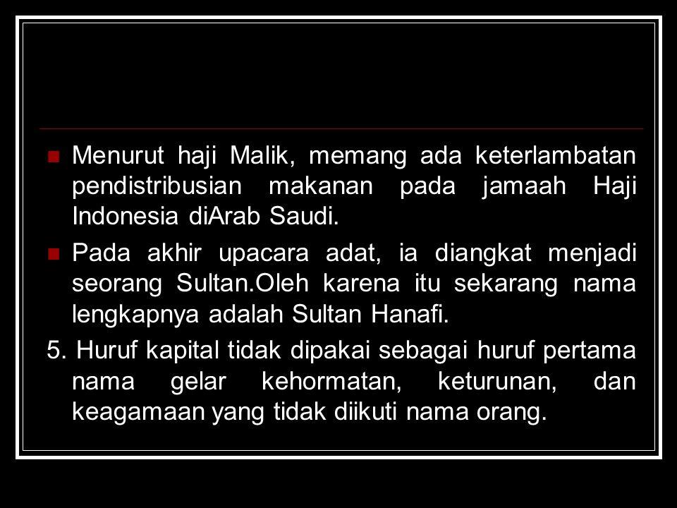 Menurut haji Malik, memang ada keterlambatan pendistribusian makanan pada jamaah Haji Indonesia diArab Saudi.