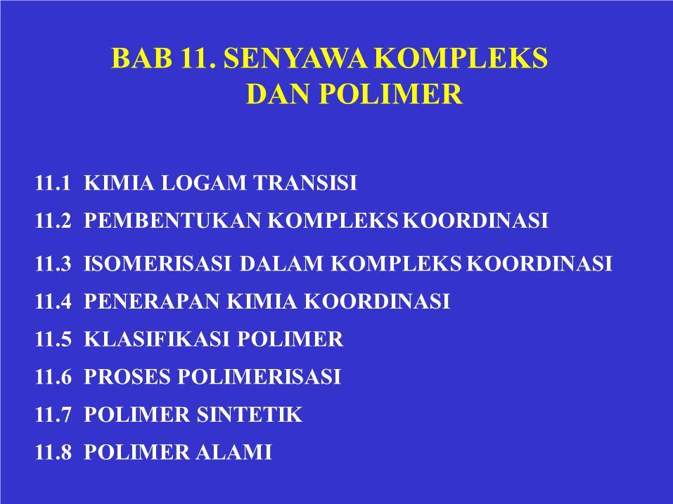 BAB 11. SENYAWA KOMPLEKS DAN POLIMER 11.1 KIMIA LOGAM TRANSISI