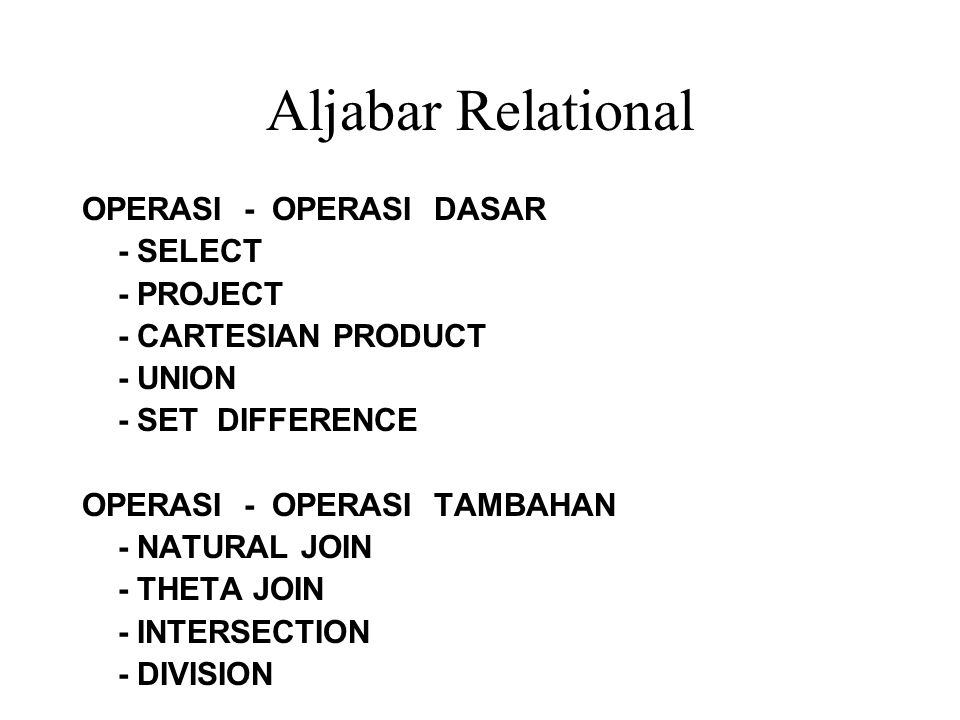 Aljabar Relational OPERASI - OPERASI DASAR - SELECT - PROJECT