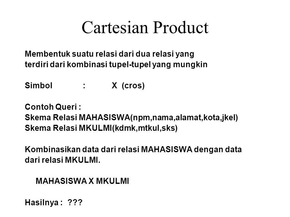 Cartesian Product Membentuk suatu relasi dari dua relasi yang
