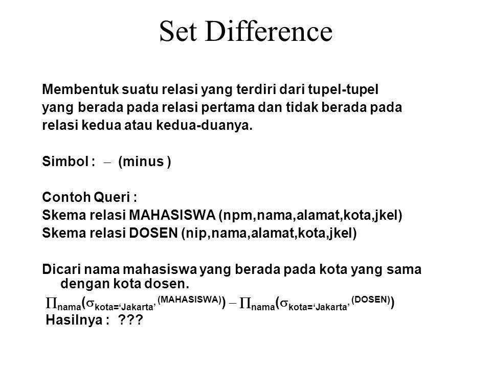 Set Difference Membentuk suatu relasi yang terdiri dari tupel-tupel
