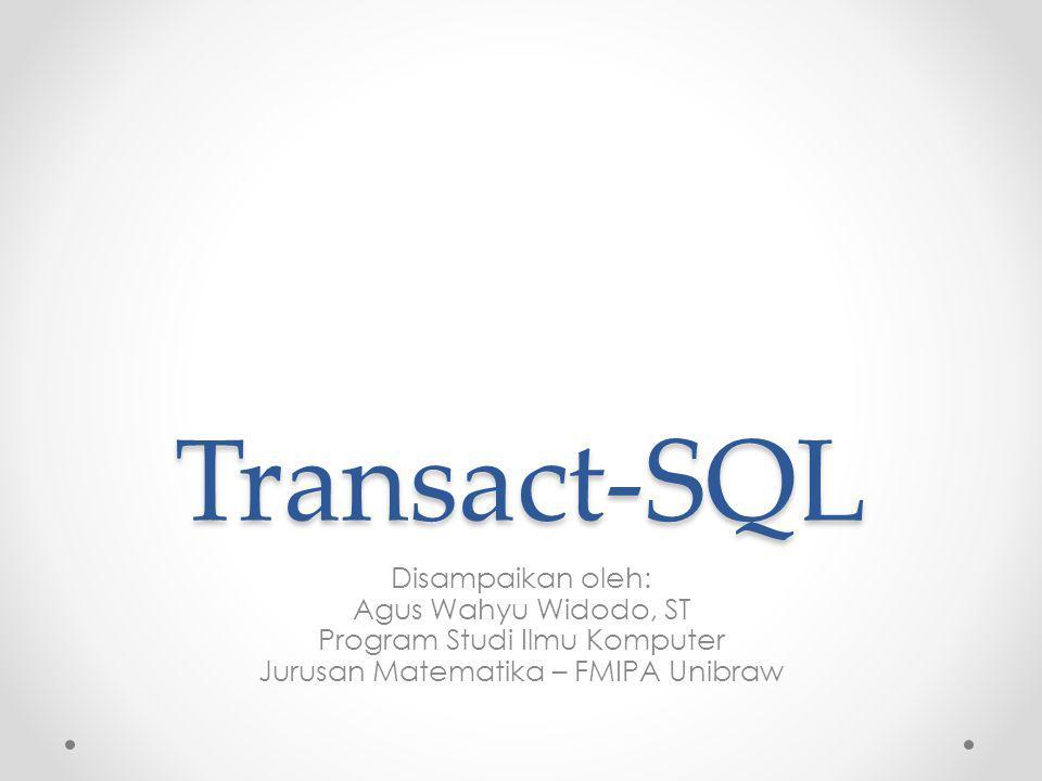 Transact-SQL Disampaikan oleh: Agus Wahyu Widodo, ST