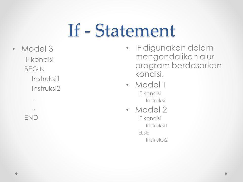 If - Statement Model 3. IF kondisi. BEGIN. Instruksi1. Instruksi2. .. END. IF digunakan dalam mengendalikan alur program berdasarkan kondisi.