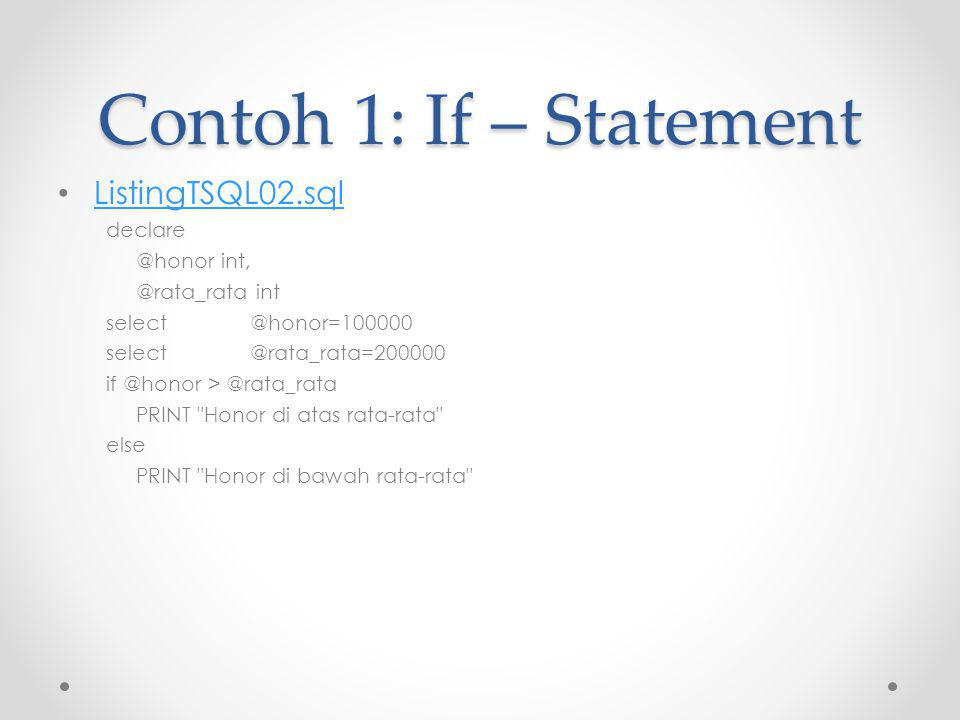 Contoh 1: If – Statement ListingTSQL02.sql declare @honor int,