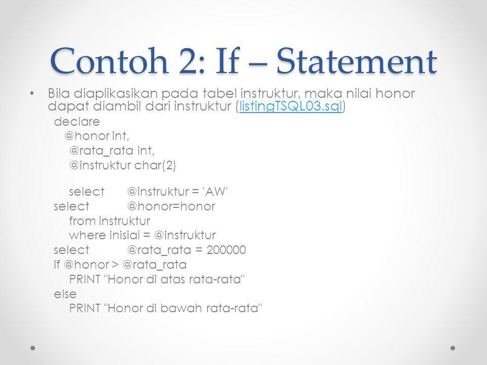 Contoh 2: If – Statement Bila diaplikasikan pada tabel instruktur, maka nilai honor dapat diambil dari instruktur (listingTSQL03.sql)