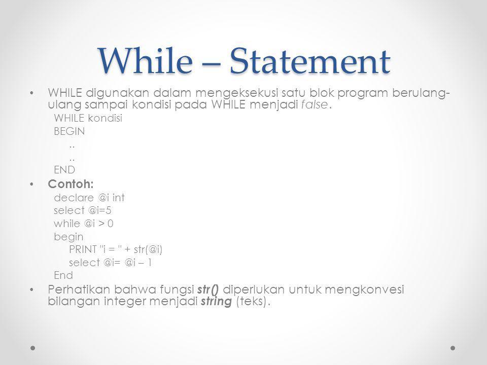 While – Statement WHILE digunakan dalam mengeksekusi satu blok program berulang-ulang sampai kondisi pada WHILE menjadi false.