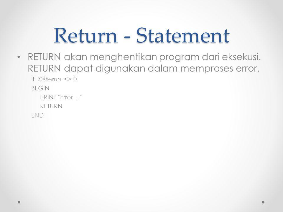 Return - Statement RETURN akan menghentikan program dari eksekusi. RETURN dapat digunakan dalam memproses error.
