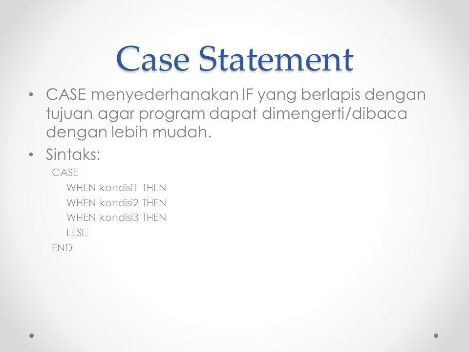 Case Statement CASE menyederhanakan IF yang berlapis dengan tujuan agar program dapat dimengerti/dibaca dengan lebih mudah.