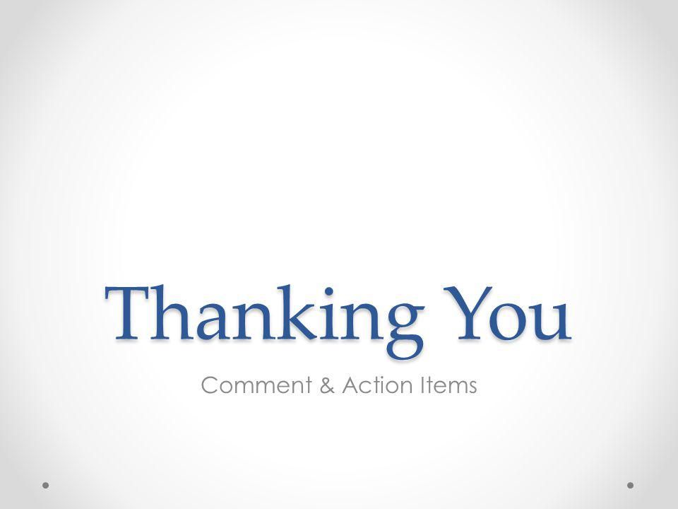 Thanking You Comment & Action Items