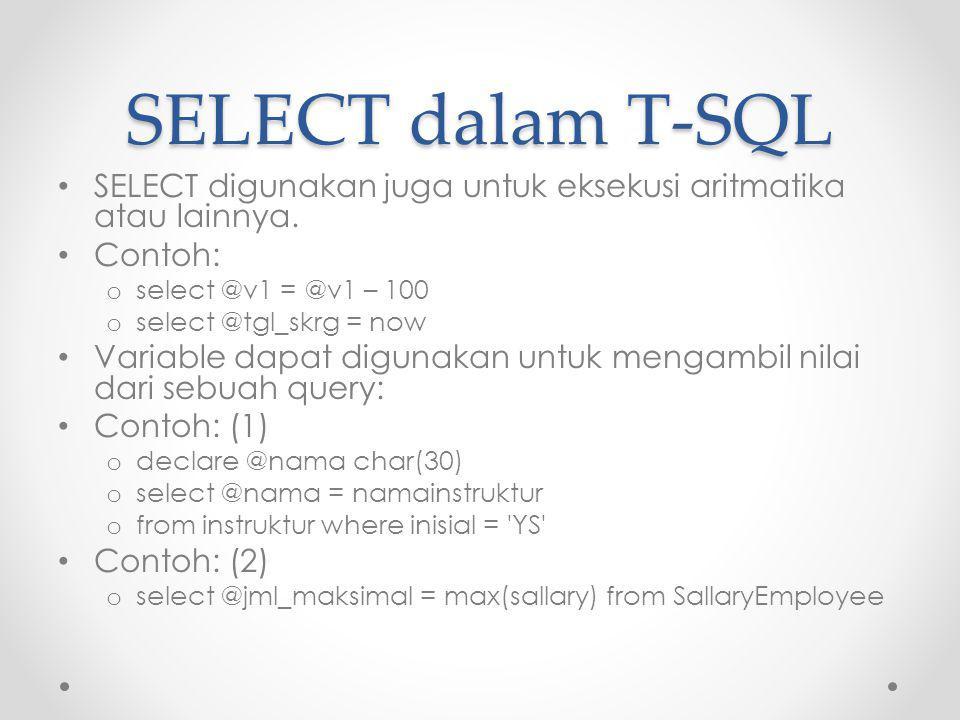 SELECT dalam T-SQL SELECT digunakan juga untuk eksekusi aritmatika atau lainnya. Contoh: select @v1 = @v1 – 100.