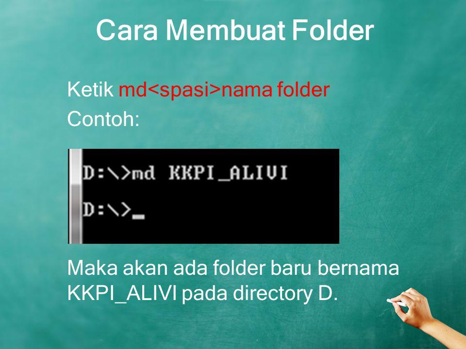 Cara Membuat Folder Ketik md<spasi>nama folder Contoh: Maka akan ada folder baru bernama KKPI_ALIVI pada directory D.