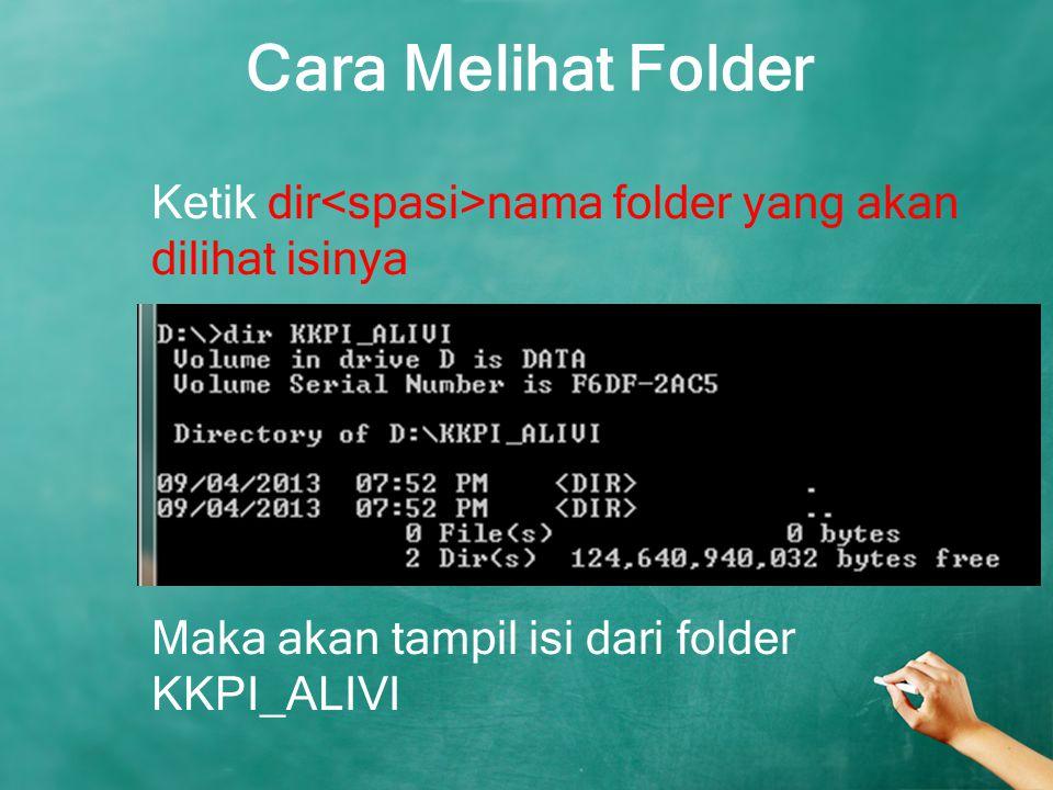 Cara Melihat Folder Ketik dir<spasi>nama folder yang akan dilihat isinya Maka akan tampil isi dari folder KKPI_ALIVI