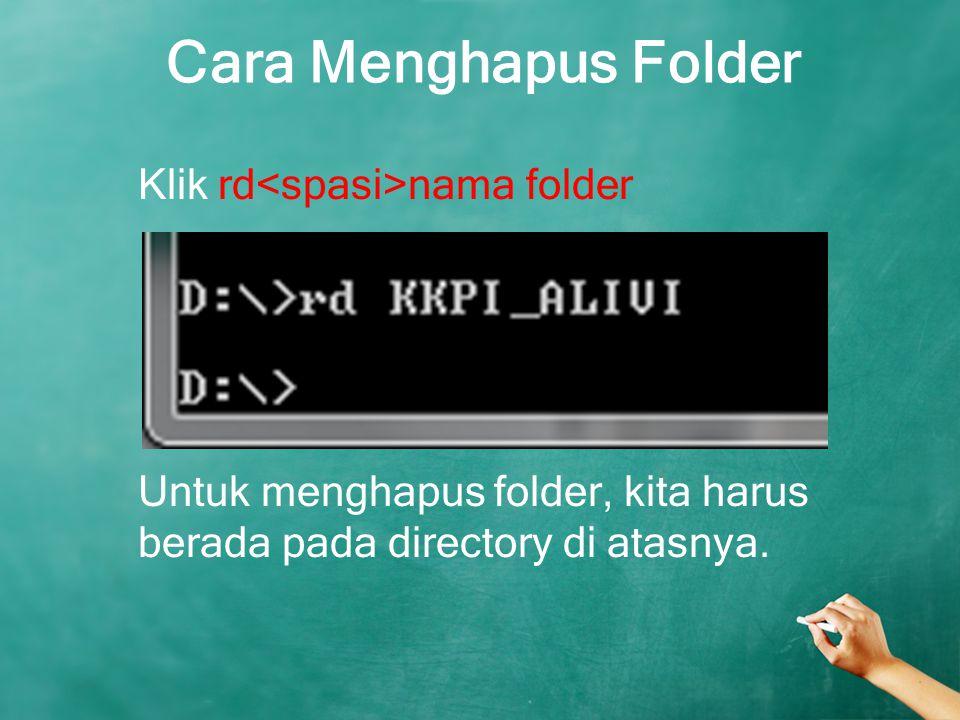 Cara Menghapus Folder Klik rd<spasi>nama folder Untuk menghapus folder, kita harus berada pada directory di atasnya.