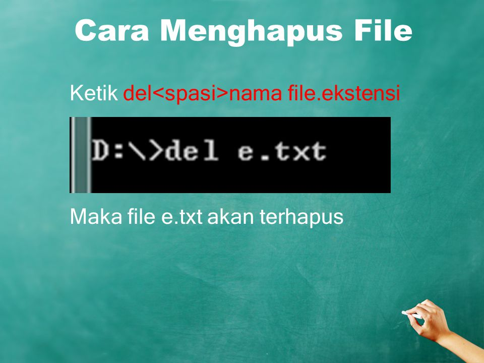 Cara Menghapus File Ketik del<spasi>nama file.ekstensi Maka file e.txt akan terhapus
