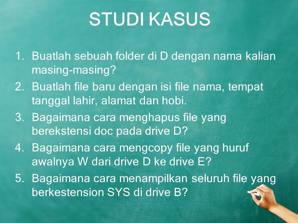 STUDI KASUS Buatlah sebuah folder di D dengan nama kalian masing-masing