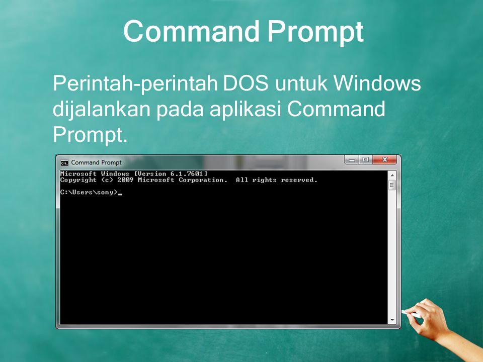 Command Prompt Perintah-perintah DOS untuk Windows dijalankan pada aplikasi Command Prompt.