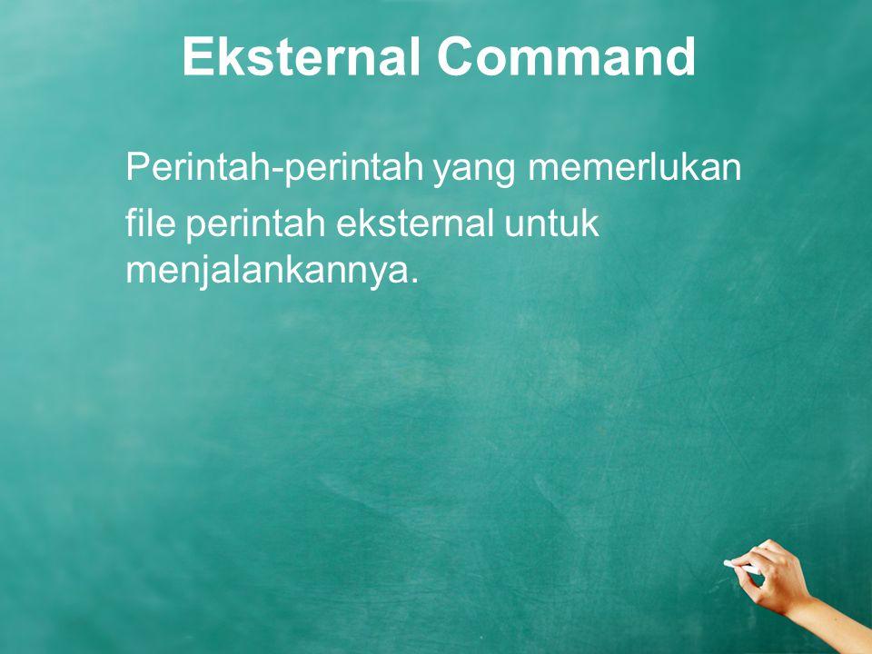 Eksternal Command Perintah-perintah yang memerlukan file perintah eksternal untuk menjalankannya.