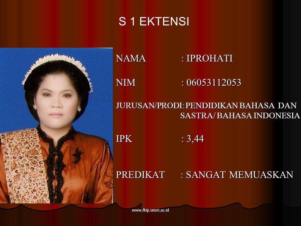 S 1 EKTENSI NAMA : IPROHATI NIM : 06053112053 IPK : 3,44