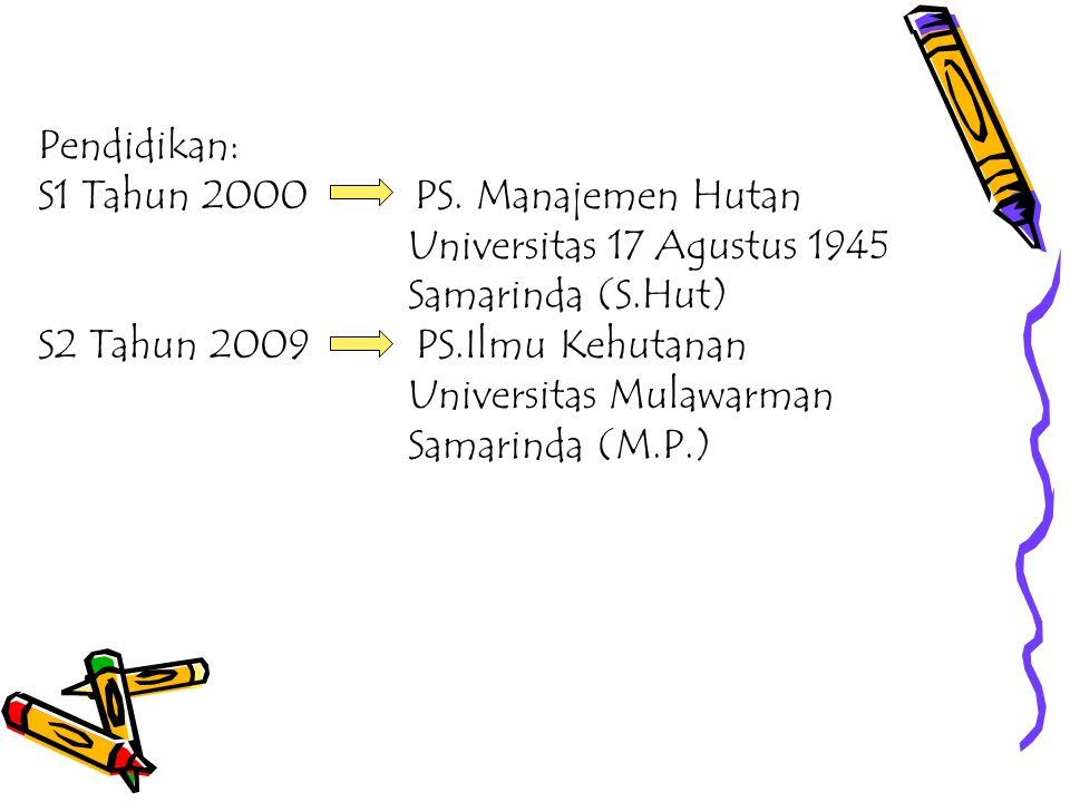 Pendidikan: S1 Tahun 2000 PS. Manajemen Hutan. Universitas 17 Agustus 1945. Samarinda (S.Hut)