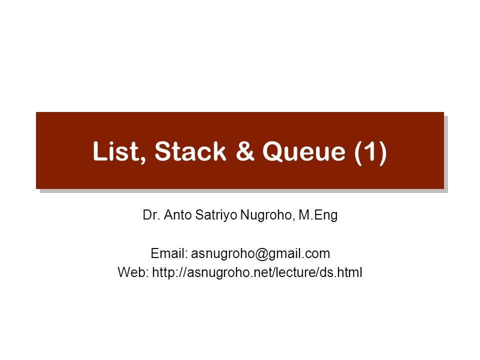 List, Stack & Queue (1) Dr. Anto Satriyo Nugroho, M.Eng