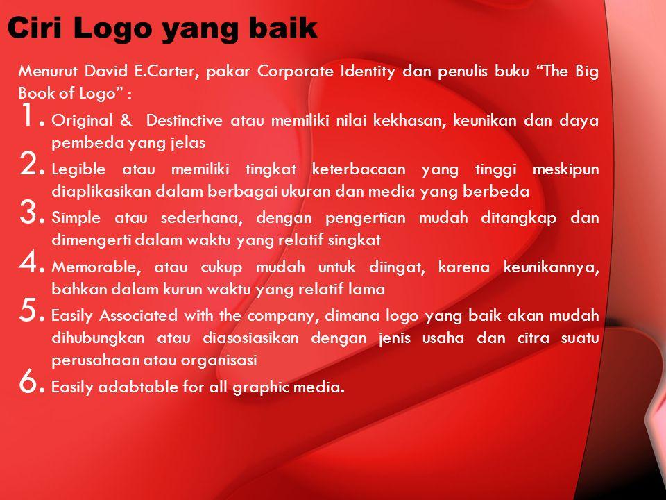 Ciri Logo yang baik Menurut David E.Carter, pakar Corporate Identity dan penulis buku The Big Book of Logo :