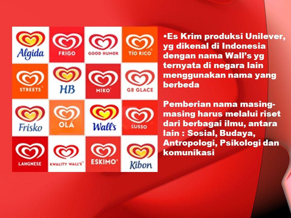 Es Krim produksi Unilever, yg dikenal di Indonesia dengan nama Wall's yg ternyata di negara lain menggunakan nama yang berbeda Pemberian nama masing-masing harus melalui riset dari berbagai ilmu, antara lain : Sosial, Budaya, Antropologi, Psikologi dan komunikasi