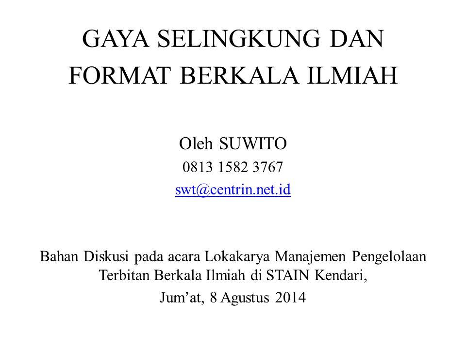 GAYA SELINGKUNG DAN FORMAT BERKALA ILMIAH Oleh SUWITO 0813 1582 3767