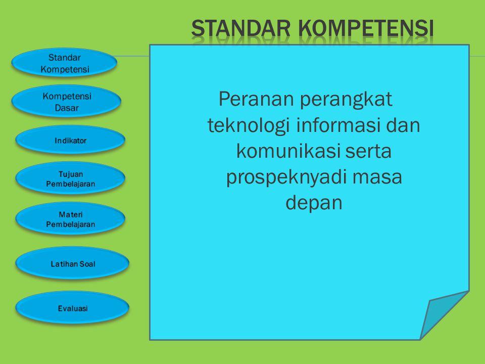 STANDAR KOMPETENSI Peranan perangkat teknologi informasi dan komunikasi serta prospeknyadi masa depan.