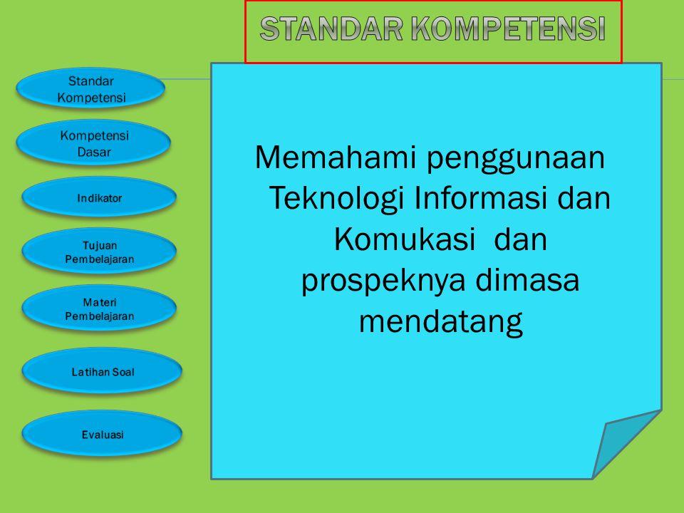 Standar Kompetensi Memahami penggunaan Teknologi Informasi dan Komukasi dan prospeknya dimasa mendatang.