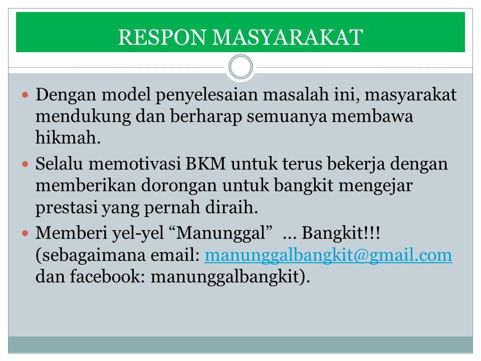 RESPON MASYARAKAT Dengan model penyelesaian masalah ini, masyarakat mendukung dan berharap semuanya membawa hikmah.
