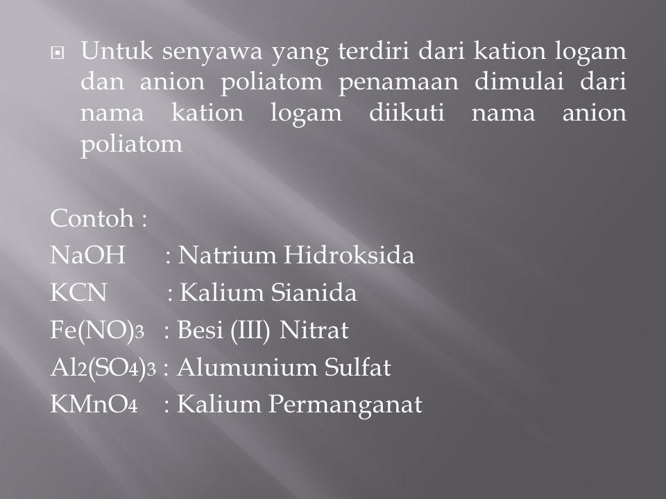 Untuk senyawa yang terdiri dari kation logam dan anion poliatom penamaan dimulai dari nama kation logam diikuti nama anion poliatom