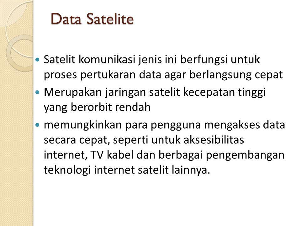Data Satelite Satelit komunikasi jenis ini berfungsi untuk proses pertukaran data agar berlangsung cepat.
