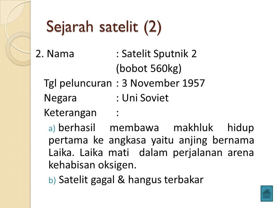 Sejarah satelit (2) 2. Nama : Satelit Sputnik 2 (bobot 560kg)