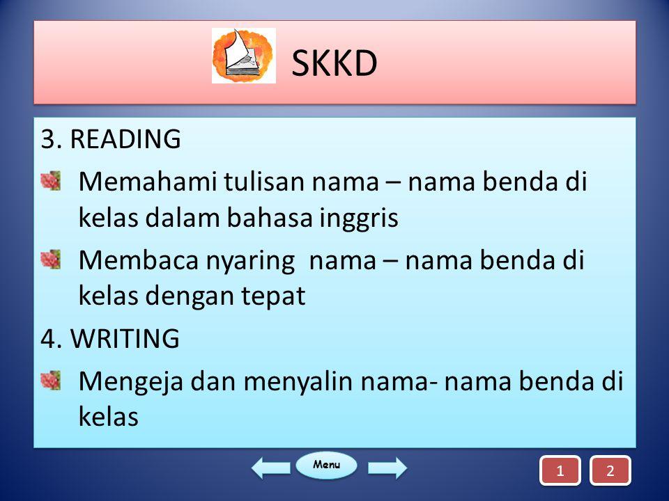 SKKD 3. READING. Memahami tulisan nama – nama benda di kelas dalam bahasa inggris. Membaca nyaring nama – nama benda di kelas dengan tepat.
