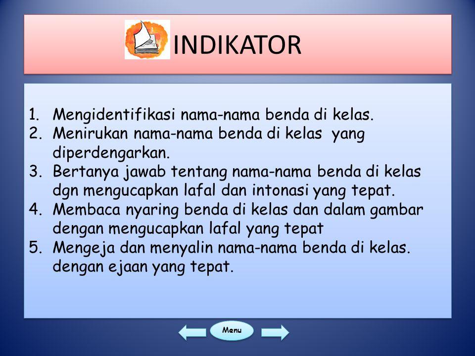 INDIKATOR Mengidentifikasi nama-nama benda di kelas.