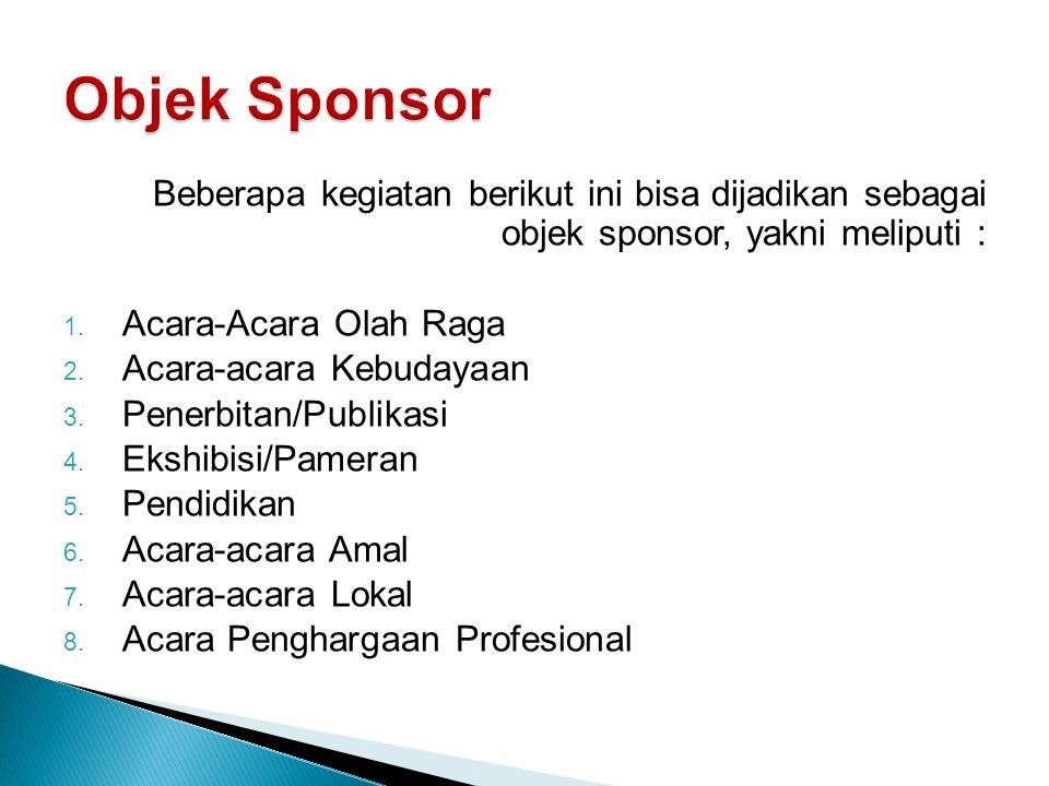 Objek Sponsor Beberapa kegiatan berikut ini bisa dijadikan sebagai objek sponsor, yakni meliputi :