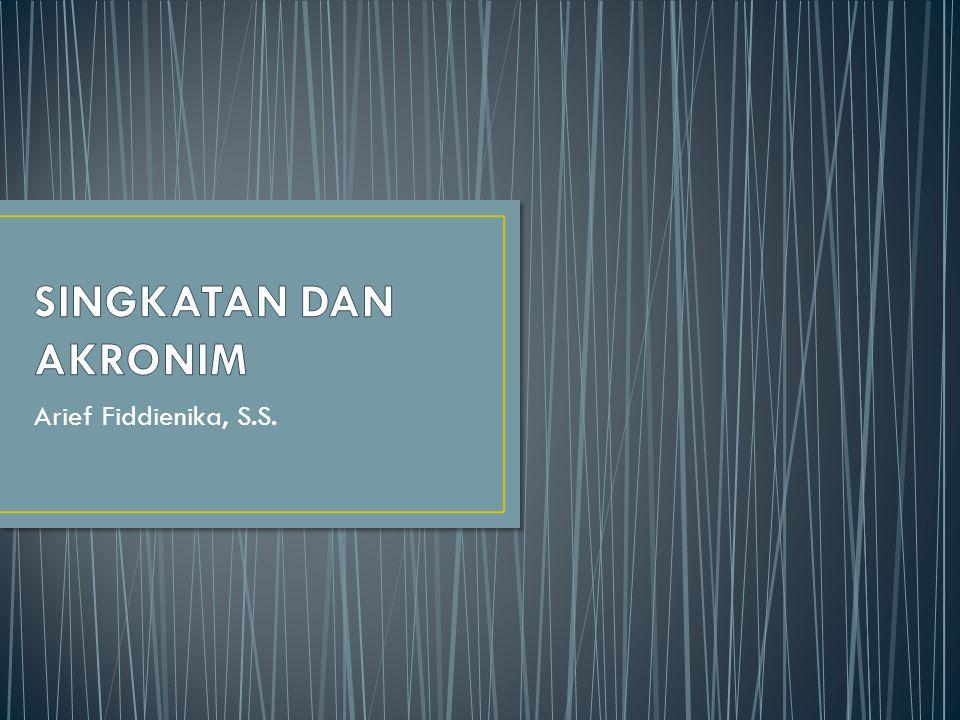 SINGKATAN DAN AKRONIM Arief Fiddienika, S.S.