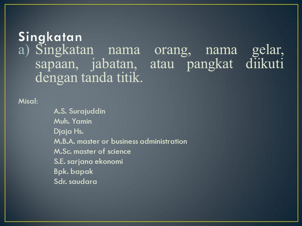 Singkatan Singkatan nama orang, nama gelar, sapaan, jabatan, atau pangkat diikuti dengan tanda titik.