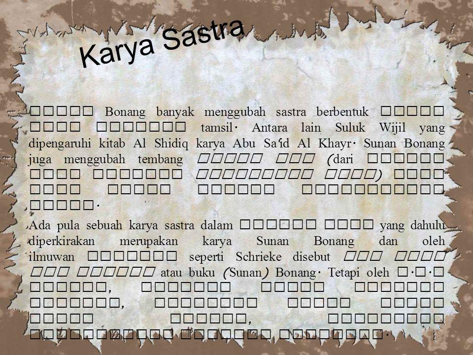 Sunan Bonang banyak menggubah sastra berbentuk suluk atau tembang tamsil.