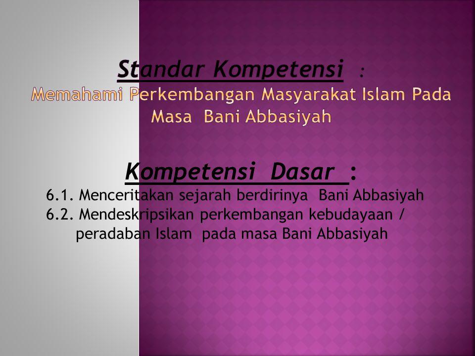 Standar Kompetensi : Memahami Perkembangan Masyarakat Islam Pada Masa Bani Abbasiyah