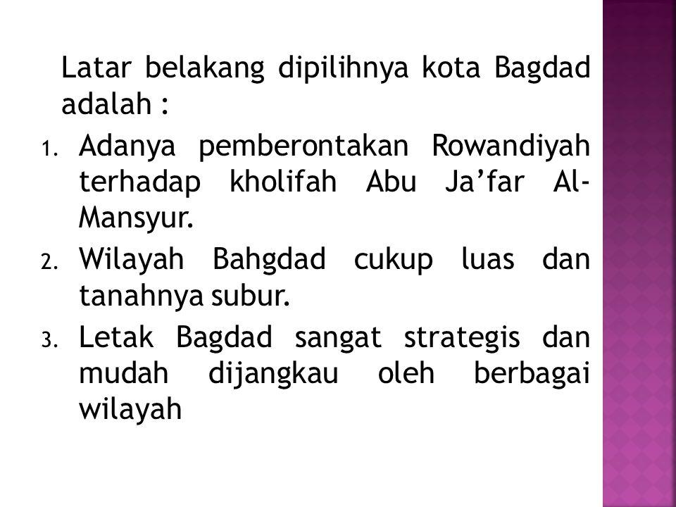 Latar belakang dipilihnya kota Bagdad adalah :