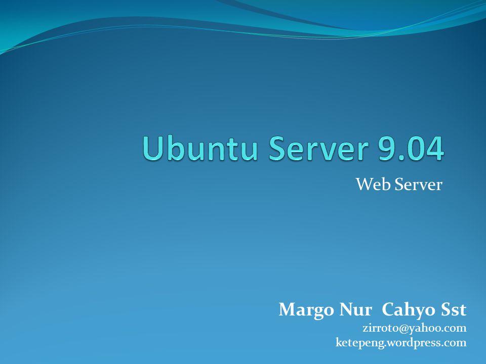 Ubuntu Server 9.04 Margo Nur Cahyo Sst Web Server zirroto@yahoo.com