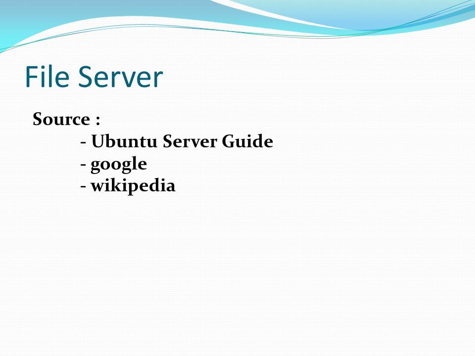 File Server Source : - Ubuntu Server Guide - google - wikipedia