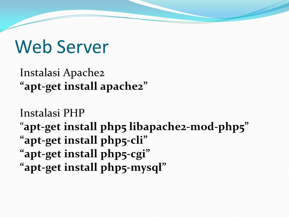 Web Server Instalasi Apache2 apt-get install apache2 Instalasi PHP