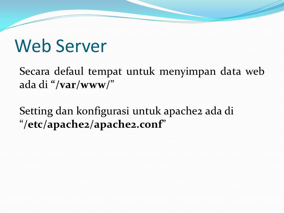 Web Server Secara defaul tempat untuk menyimpan data web ada di /var/www/ Setting dan konfigurasi untuk apache2 ada di.
