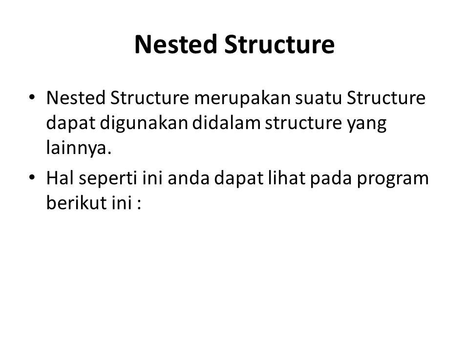 Nested Structure Nested Structure merupakan suatu Structure dapat digunakan didalam structure yang lainnya.